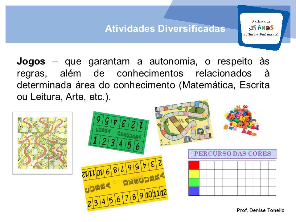 Prof. Denise Tonello Atividades Diversificadas Jogos – que garantam a autonomia, o respeito às regras, além de conhecimentos relacionados à determinad