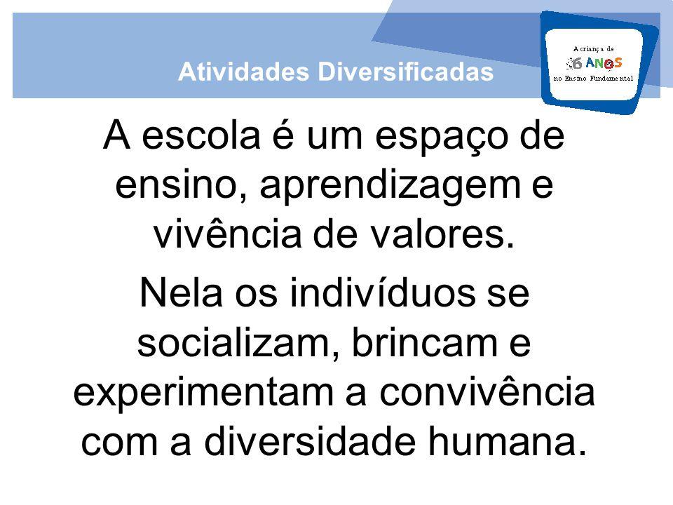 A escola é um espaço de ensino, aprendizagem e vivência de valores. Nela os indivíduos se socializam, brincam e experimentam a convivência com a diver