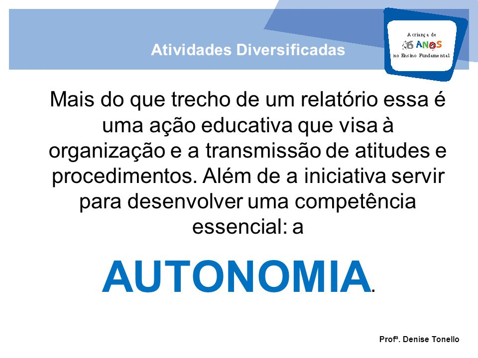 Cantos de Atividades Diversificadas Objetivos Didáticos: (ou o que o professor espera que as crianças aprendam) Escolher com autonomia tendo suas decisões respeitadas e apoiadas pelos adultos.