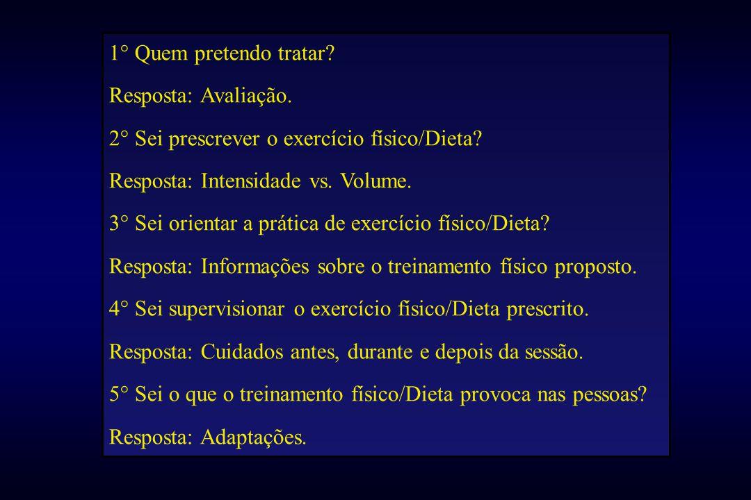 1° Quem pretendo tratar. Resposta: Avaliação. 2° Sei prescrever o exercício físico/Dieta.
