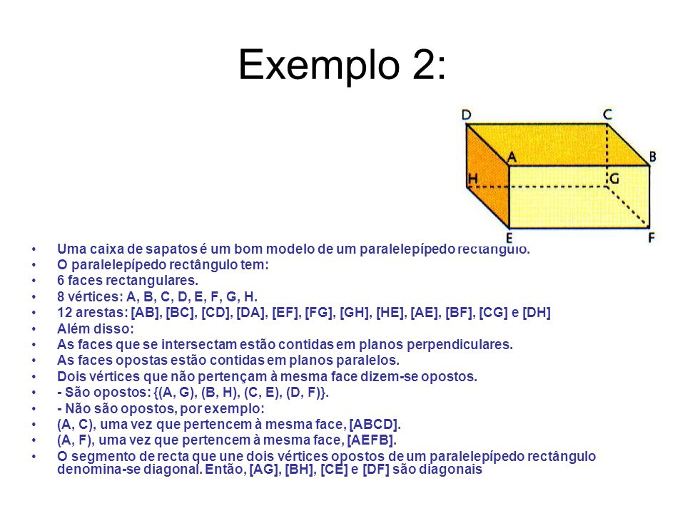 Exemplo 2: Uma caixa de sapatos é um bom modelo de um paralelepípedo rectângulo. O paralelepípedo rectângulo tem: 6 faces rectangulares. 8 vértices: A