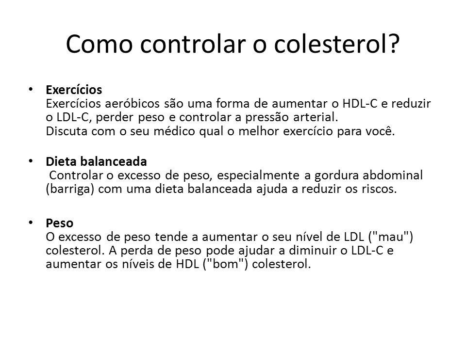 Como controlar o colesterol? Exercícios Exercícios aeróbicos são uma forma de aumentar o HDL-C e reduzir o LDL-C, perder peso e controlar a pressão ar