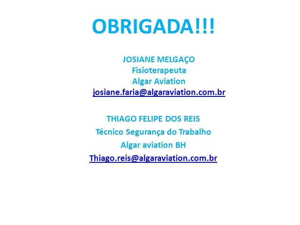 OBRIGADA!!! JOSIANE MELGAÇO Fisioterapeuta Algar Aviation josiane.faria@algaraviation.com.br josiane.faria@algaraviation.com.br THIAGO FELIPE DOS REIS