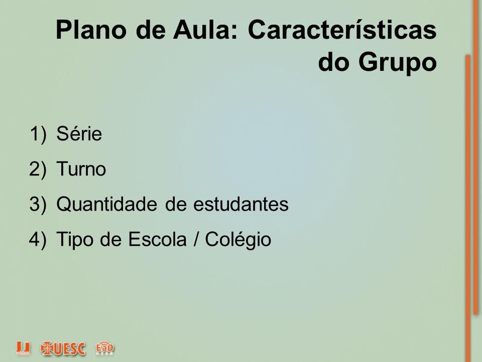 Plano de Aula: Características do Grupo 1)Série 2)Turno 3)Quantidade de estudantes 4)Tipo de Escola / Colégio