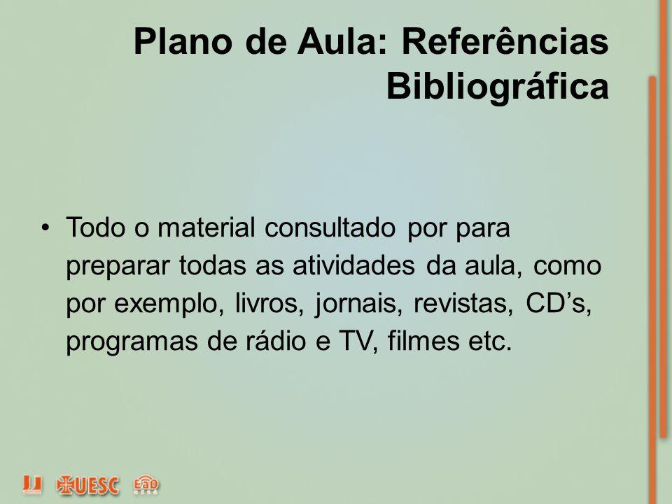 Plano de Aula: Referências Bibliográfica Todo o material consultado por para preparar todas as atividades da aula, como por exemplo, livros, jornais,