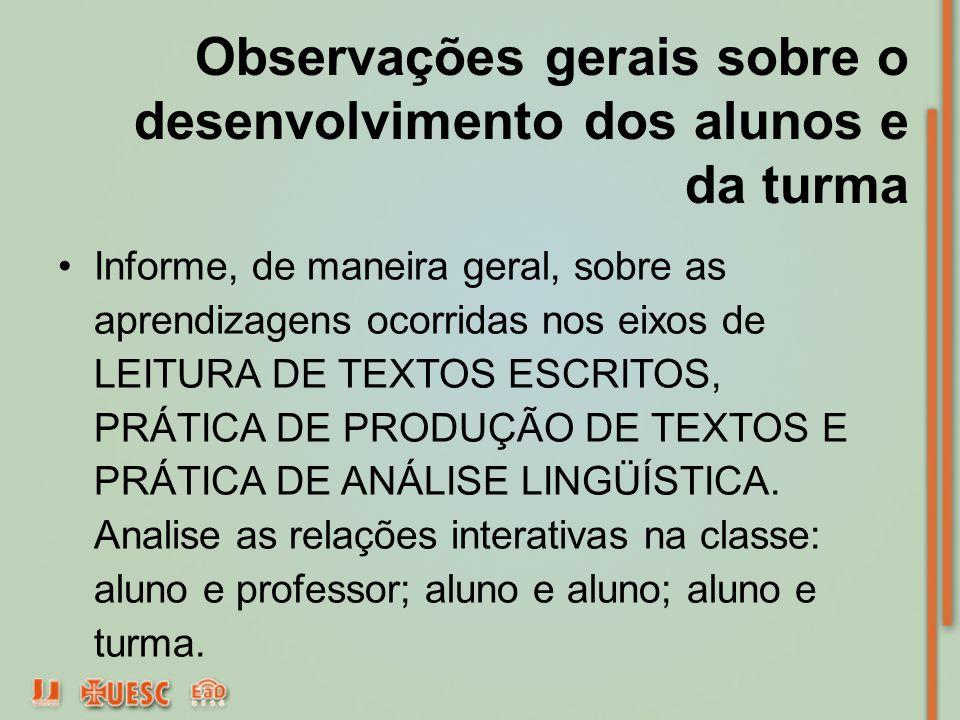 Observações gerais sobre o desenvolvimento dos alunos e da turma Informe, de maneira geral, sobre as aprendizagens ocorridas nos eixos de LEITURA DE T