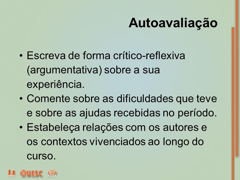 Autoavaliação Escreva de forma crítico-reflexiva (argumentativa) sobre a sua experiência. Comente sobre as dificuldades que teve e sobre as ajudas rec