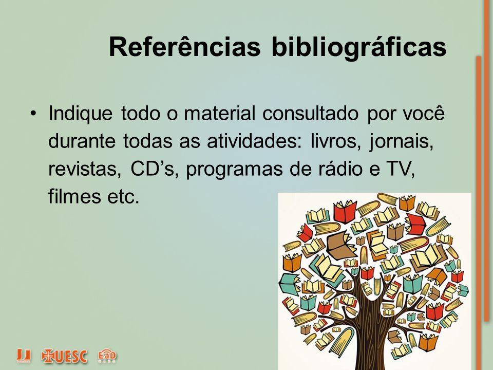 Referências bibliográficas Indique todo o material consultado por você durante todas as atividades: livros, jornais, revistas, CD's, programas de rádi