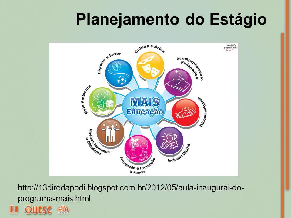 Planejamento do Estágio http://13diredapodi.blogspot.com.br/2012/05/aula-inaugural-do- programa-mais.html