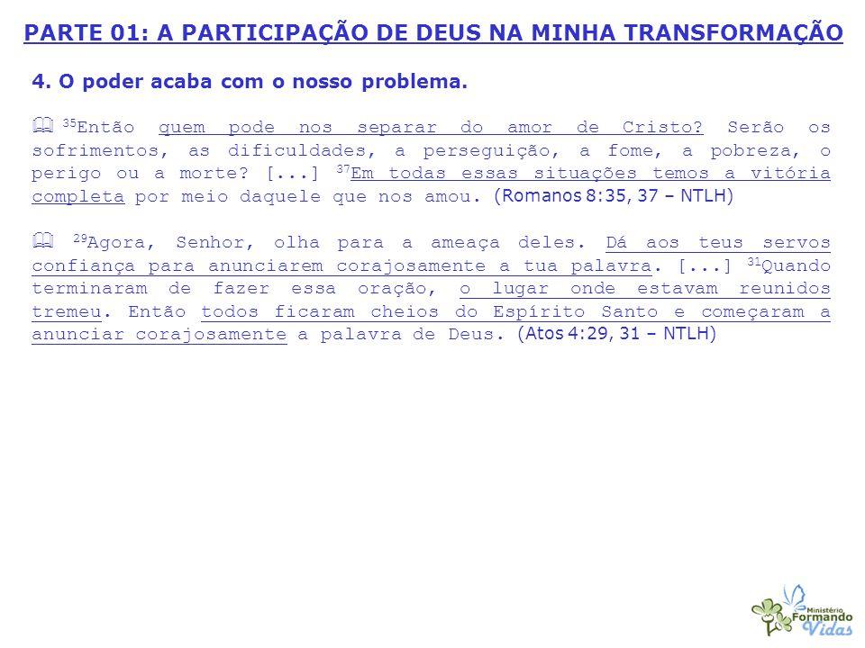 PARTE 01: A PARTICIPAÇÃO DE DEUS NA MINHA TRANSFORMAÇÃO 4.