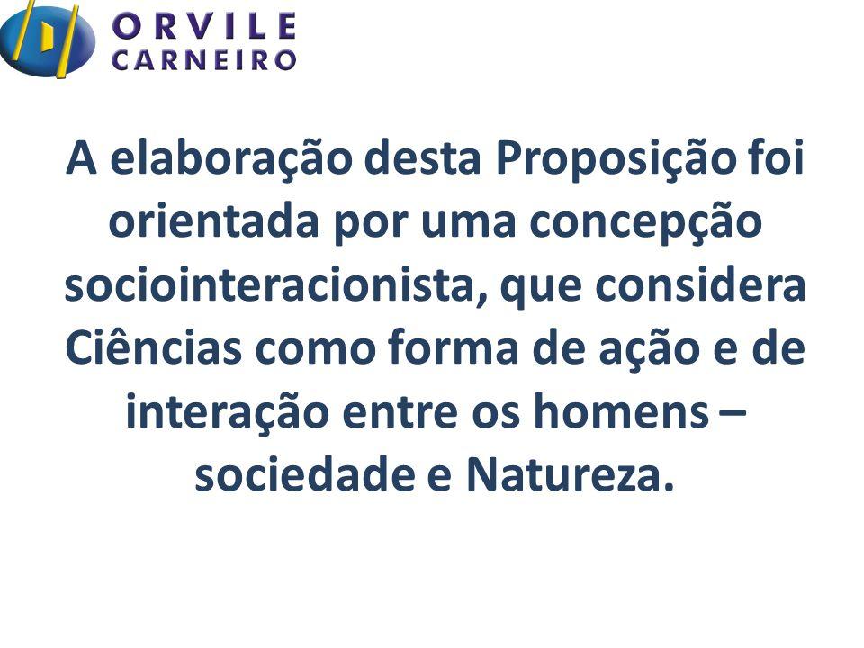 A elaboração desta Proposição foi orientada por uma concepção sociointeracionista, que considera Ciências como forma de ação e de interação entre os h