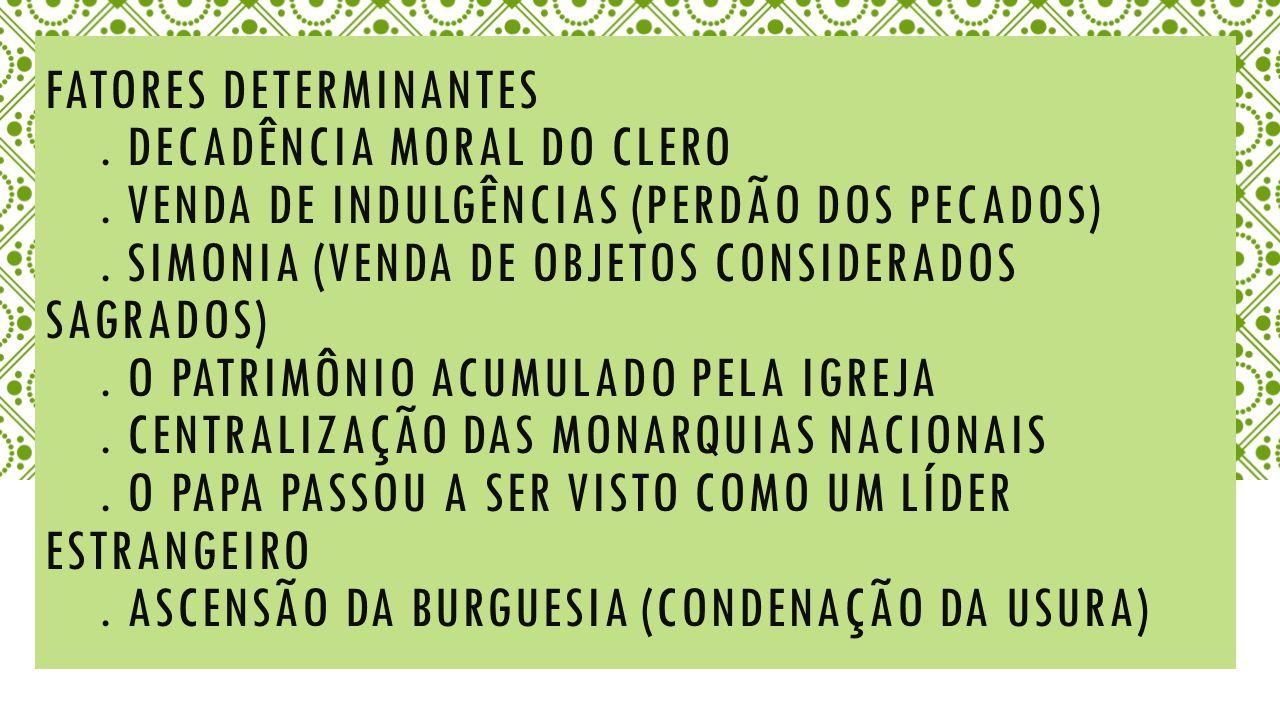 FATORES DETERMINANTES.DECADÊNCIA MORAL DO CLERO. VENDA DE INDULGÊNCIAS (PERDÃO DOS PECADOS).