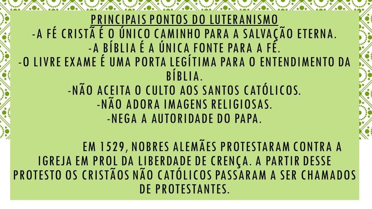 PRINCIPAIS PONTOS DO LUTERANISMO -A FÉ CRISTÃ É O ÚNICO CAMINHO PARA A SALVAÇÃO ETERNA.