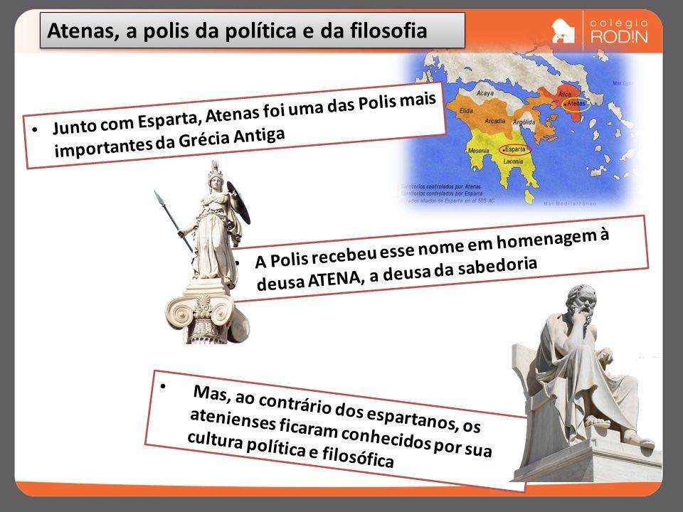 A Polis recebeu esse nome em homenagem à deusa ATENA, a deusa da sabedoria Atenas, a polis da política e da filosofia Mas, ao contrário dos espartanos, os atenienses ficaram conhecidos por sua cultura política e filosófica Junto com Esparta, Atenas foi uma das Polis mais importantes da Grécia Antiga