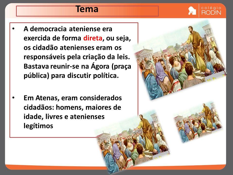 Tema A democracia ateniense era exercida de forma direta, ou seja, os cidadão atenienses eram os responsáveis pela criação da leis.