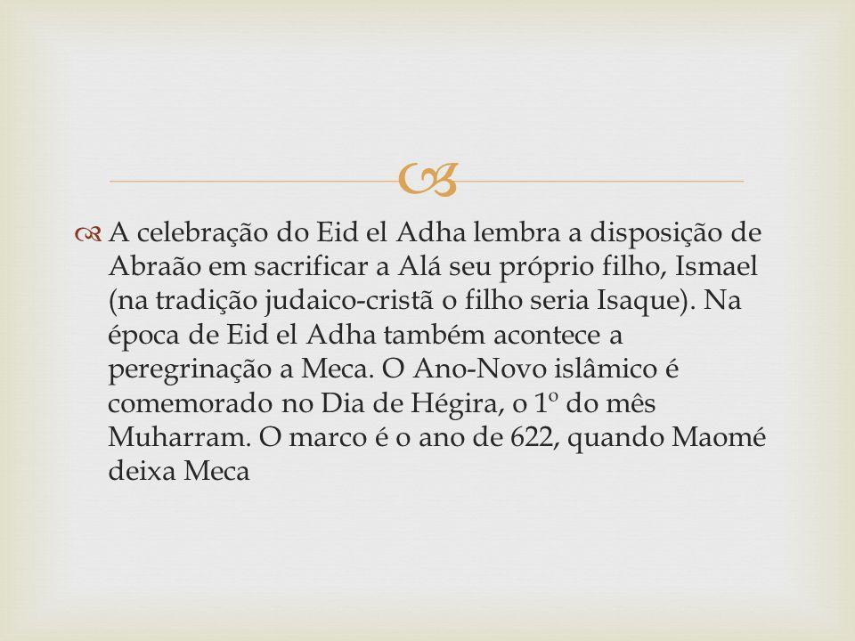   A celebração do Eid el Adha lembra a disposição de Abraão em sacrificar a Alá seu próprio filho, Ismael (na tradição judaico-cristã o filho seria