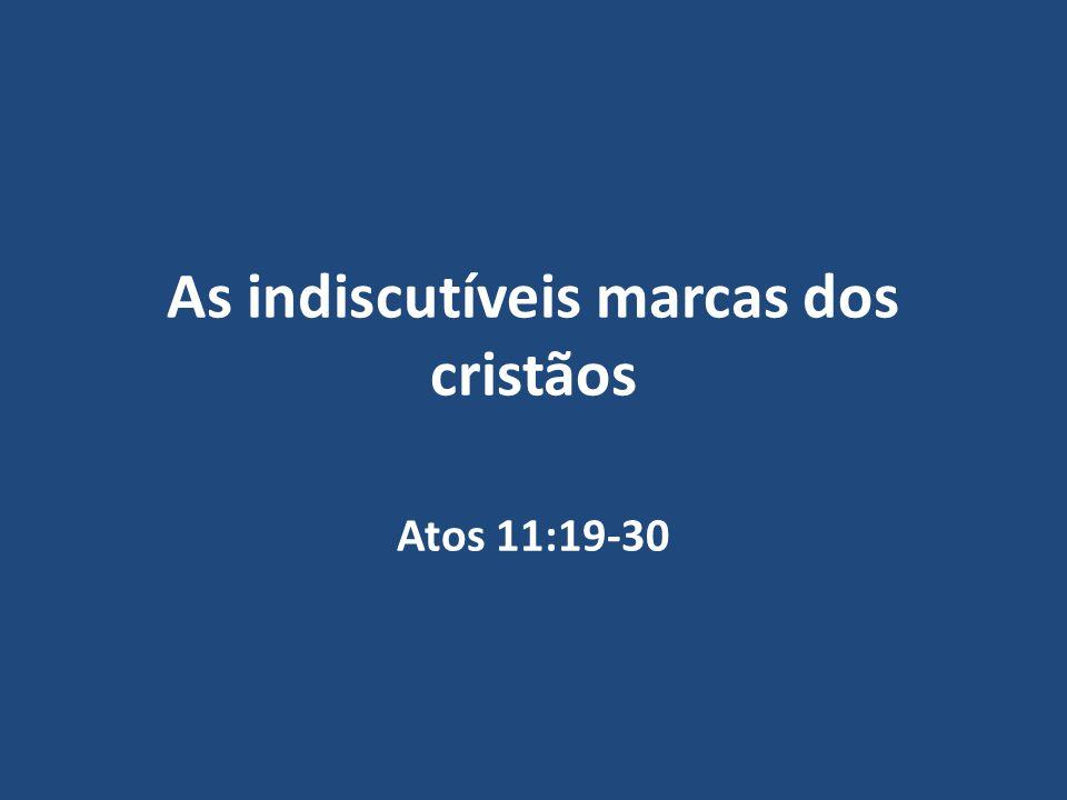 As indiscutíveis marcas dos cristãos Atos 11:19-30