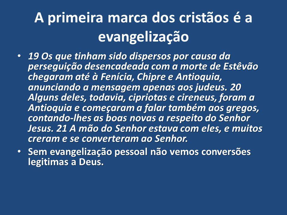 A primeira marca dos cristãos é a evangelização 19 Os que tinham sido dispersos por causa da perseguição desencadeada com a morte de Estêvão chegaram
