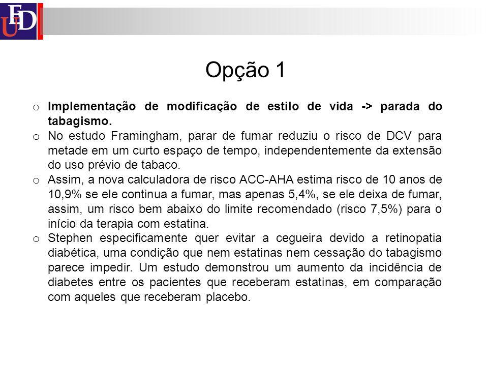 Opção 1 o Implementação de modificação de estilo de vida -> parada do tabagismo. o No estudo Framingham, parar de fumar reduziu o risco de DCV para me