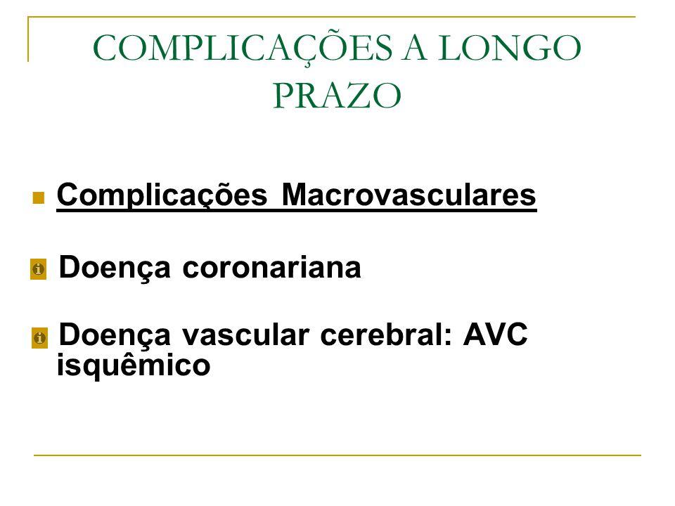 COMPLICAÇÕES A LONGO PRAZO Complicações Macrovasculares Doença coronariana Doença vascular cerebral: AVC isquêmico