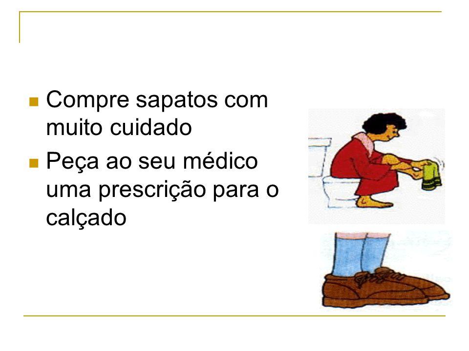 Compre sapatos com muito cuidado Peça ao seu médico uma prescrição para o calçado
