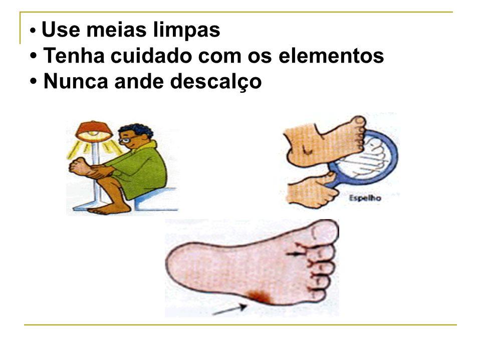 Use meias limpas Tenha cuidado com os elementos Nunca ande descalço