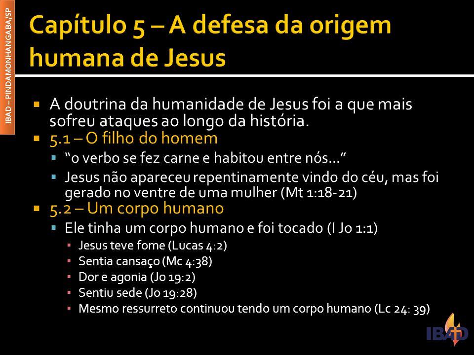 """IBAD – PINDAMONHANGABA/SP  A doutrina da humanidade de Jesus foi a que mais sofreu ataques ao longo da história.  5.1 – O filho do homem  """"o verbo"""