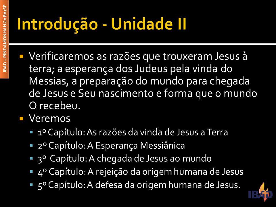 IBAD – PINDAMONHANGABA/SP  Verificaremos as razões que trouxeram Jesus à terra; a esperança dos Judeus pela vinda do Messias, a preparação do mundo p
