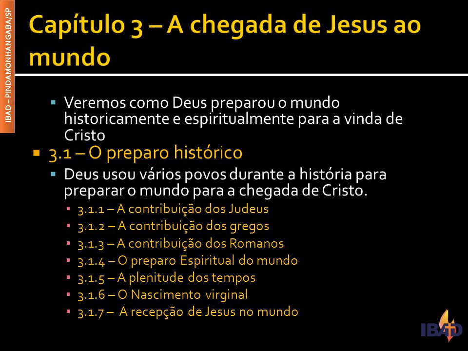 IBAD – PINDAMONHANGABA/SP  Veremos como Deus preparou o mundo historicamente e espiritualmente para a vinda de Cristo  3.1 – O preparo histórico  D