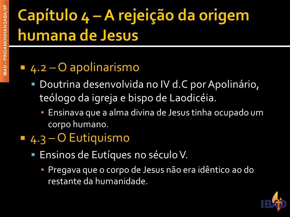 IBAD – PINDAMONHANGABA/SP  4.2 – O apolinarismo  Doutrina desenvolvida no IV d.C por Apolinário, teólogo da igreja e bispo de Laodicéia. ▪ Ensinava