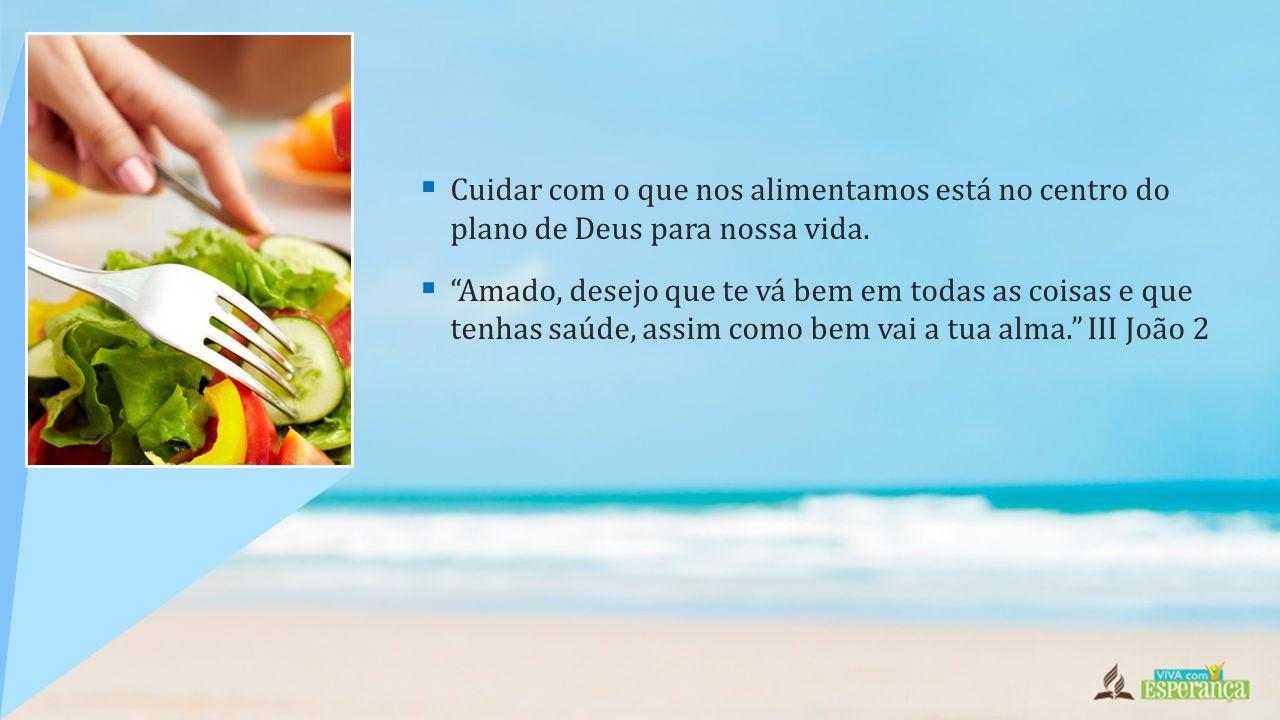 """ Cuidar com o que nos alimentamos está no centro do plano de Deus para nossa vida.  """"Amado, desejo que te vá bem em todas as coisas e que tenhas saú"""