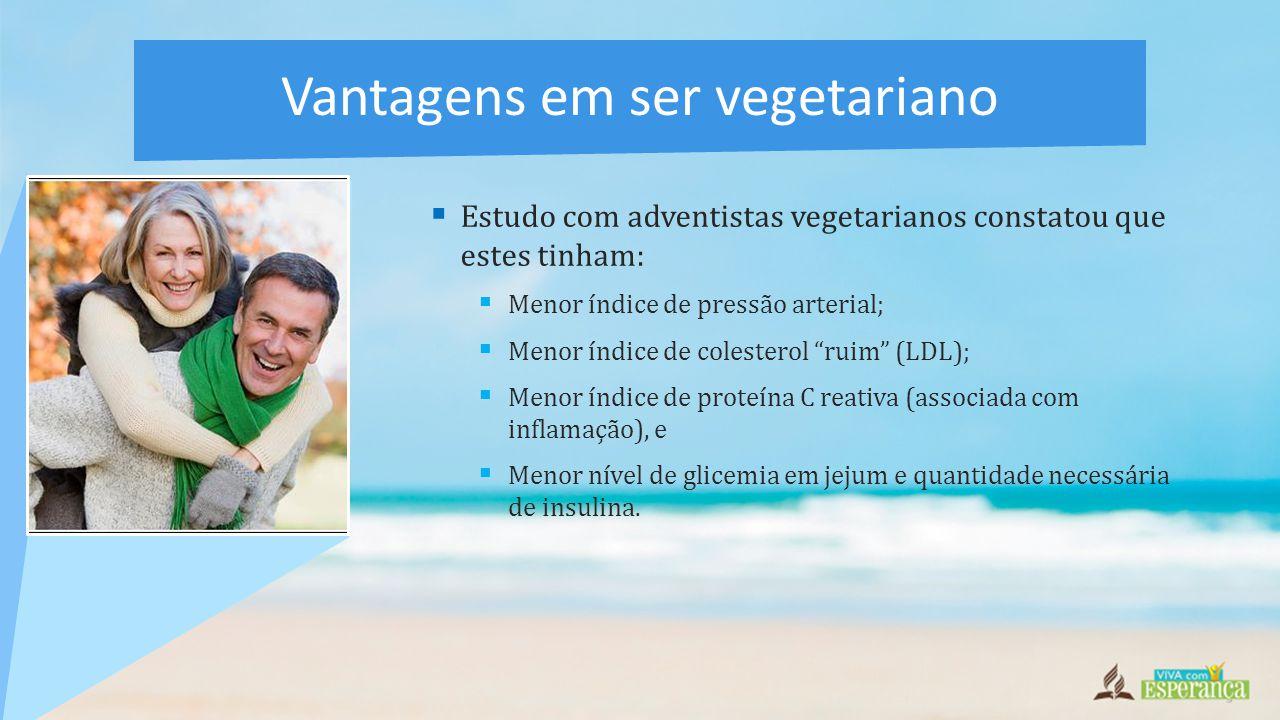 Estudo com adventistas vegetarianos constatou que estes tinham:  Menor índice de pressão arterial;  Menor índice de colesterol ruim (LDL);  Menor índice de proteína C reativa (associada com inflamação), e  Menor nível de glicemia em jejum e quantidade necessária de insulina.
