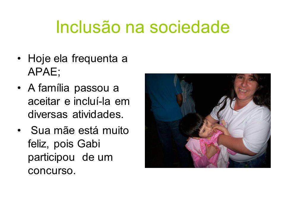 Inclusão na sociedade Hoje ela frequenta a APAE; A família passou a aceitar e incluí-la em diversas atividades.