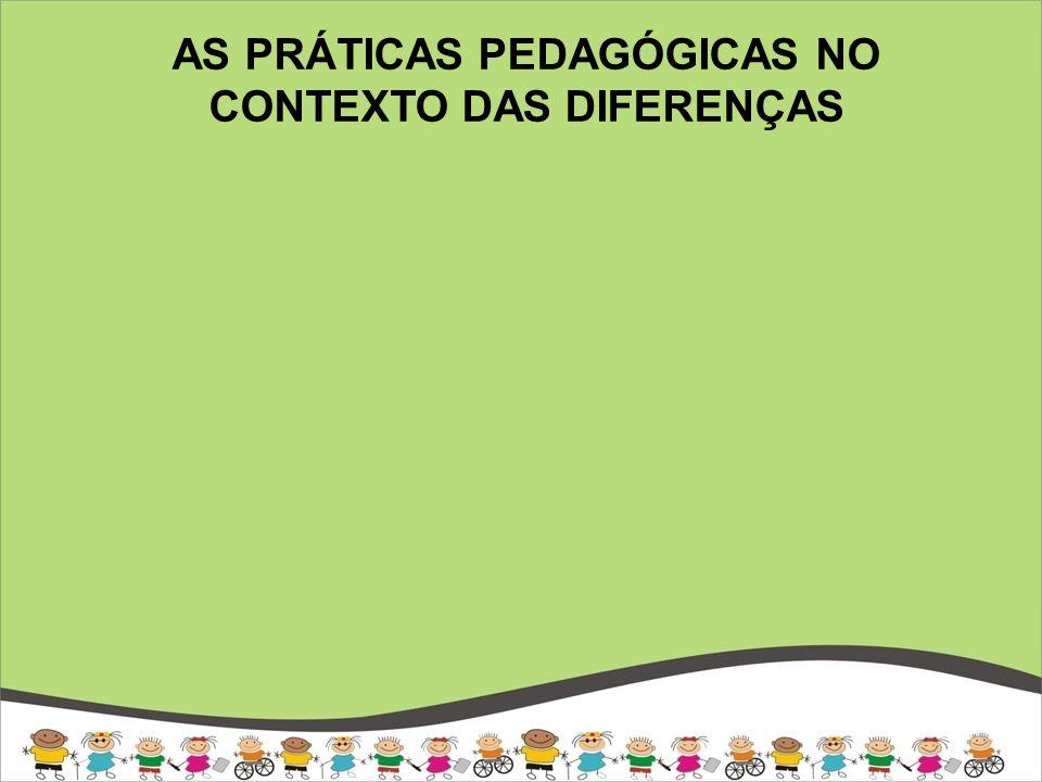 AS PRÁTICAS PEDAGÓGICAS NO CONTEXTO DAS DIFERENÇAS