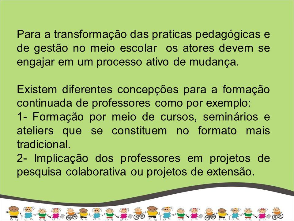 Para a transformação das praticas pedagógicas e de gestão no meio escolar os atores devem se engajar em um processo ativo de mudança.