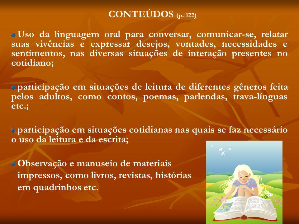 CONTEÚDOS (p. 122) Uso da linguagem oral para conversar, comunicar-se, relatar suas vivências e expressar desejos, vontades, necessidades e sentimento