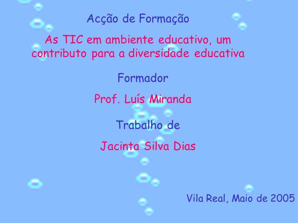Acção de Formação As TIC em ambiente educativo, um contributo para a diversidade educativa Formador Prof.