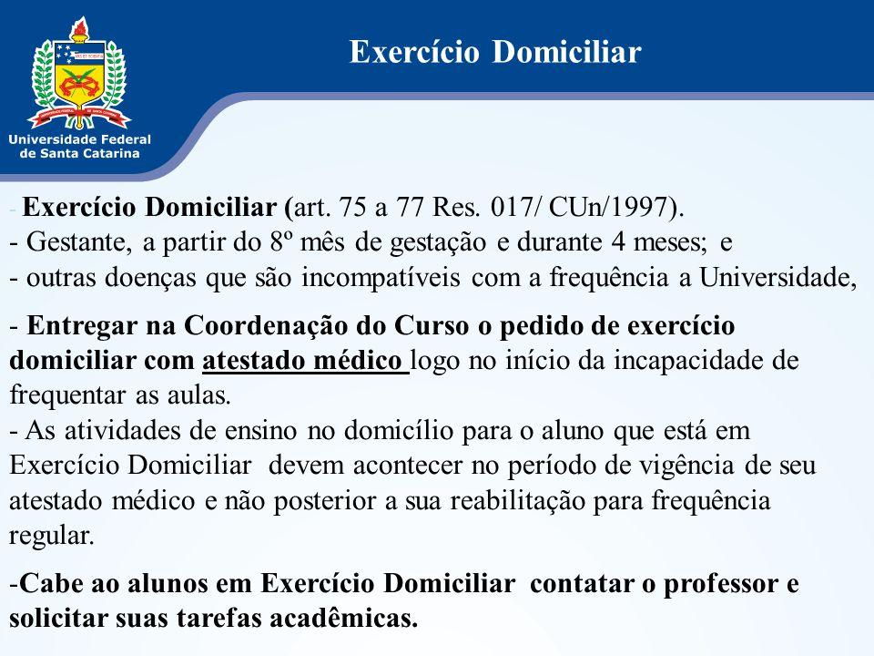 Exercício Domiciliar - Exercício Domiciliar (art. 75 a 77 Res. 017/ CUn/1997). - Gestante, a partir do 8º mês de gestação e durante 4 meses; e - outra