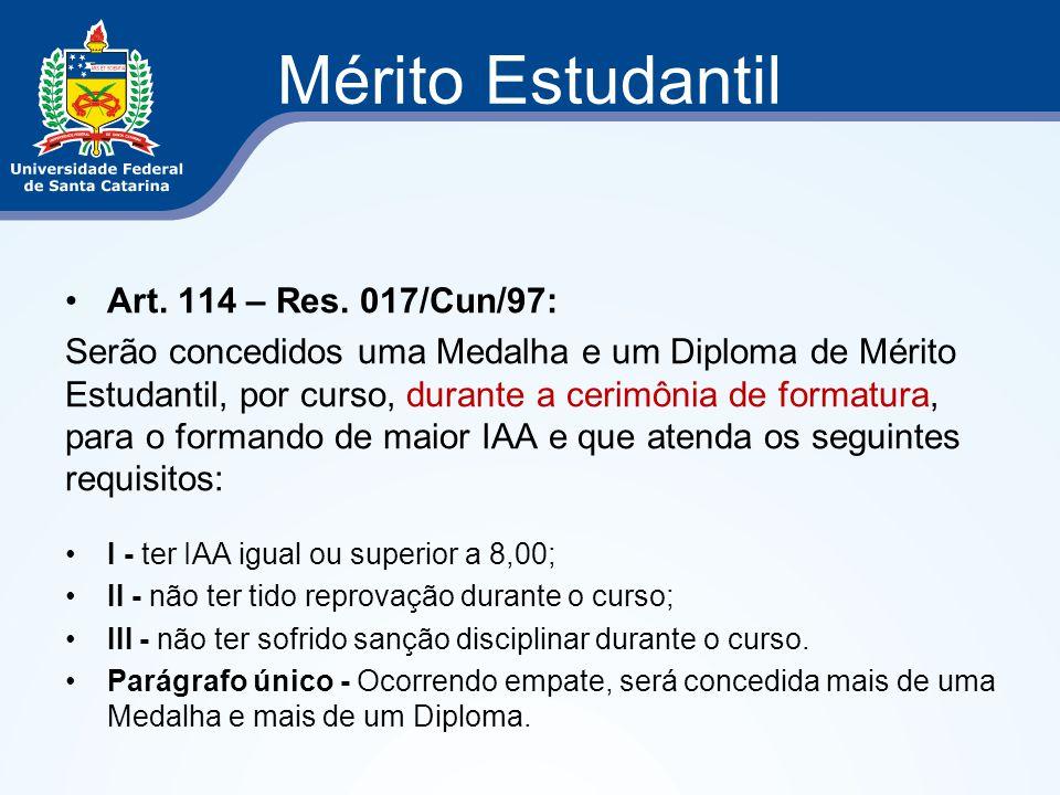 Mérito Estudantil Art. 114 – Res. 017/Cun/97: Serão concedidos uma Medalha e um Diploma de Mérito Estudantil, por curso, durante a cerimônia de format