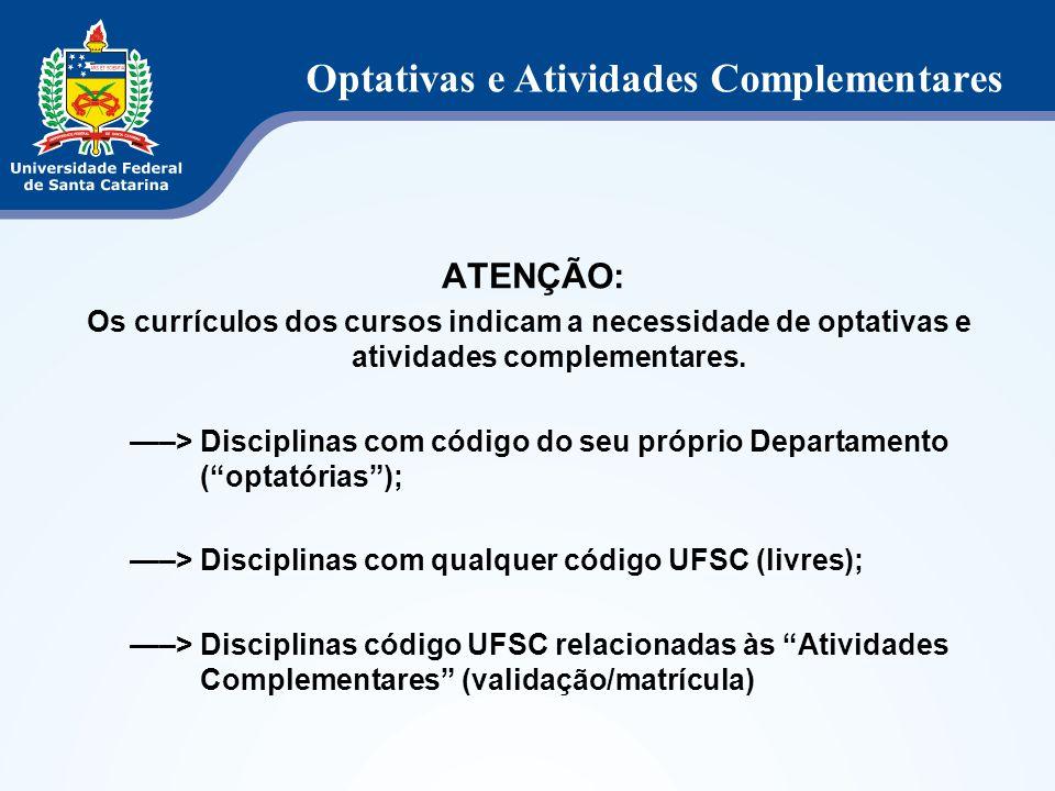 ATENÇÃO: Os currículos dos cursos indicam a necessidade de optativas e atividades complementares. —–> Disciplinas com código do seu próprio Departamen