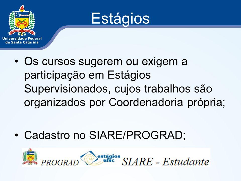 Estágios Os cursos sugerem ou exigem a participação em Estágios Supervisionados, cujos trabalhos são organizados por Coordenadoria própria; Cadastro n