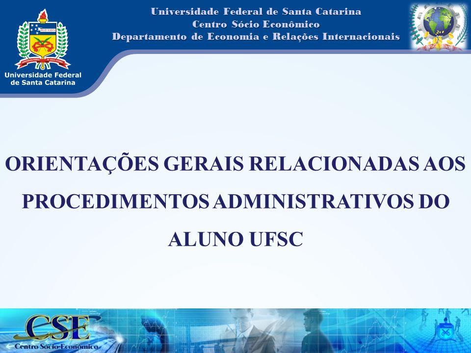 Universidade Federal de Santa Catarina Centro Sócio Econômico Departamento de Economia e Relações Internacionais ORIENTAÇÕES GERAIS RELACIONADAS AOS P