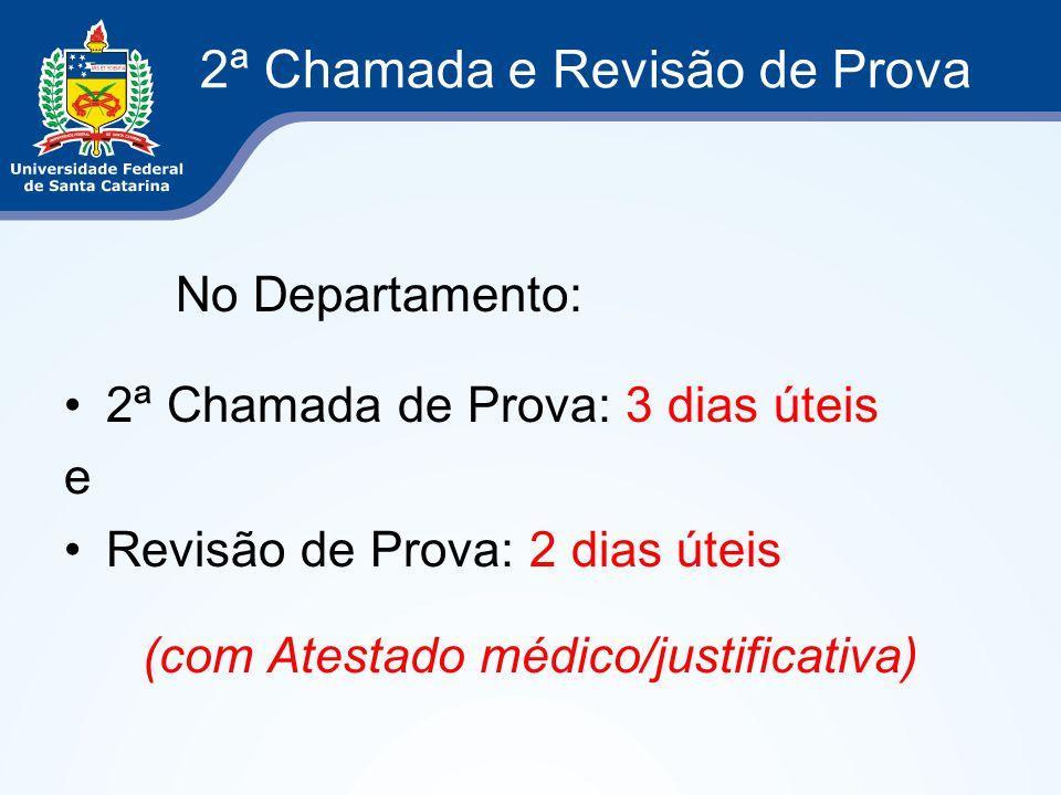 2ª Chamada e Revisão de Prova No Departamento: 2ª Chamada de Prova: 3 dias úteis e Revisão de Prova: 2 dias úteis (com Atestado médico/justificativa)