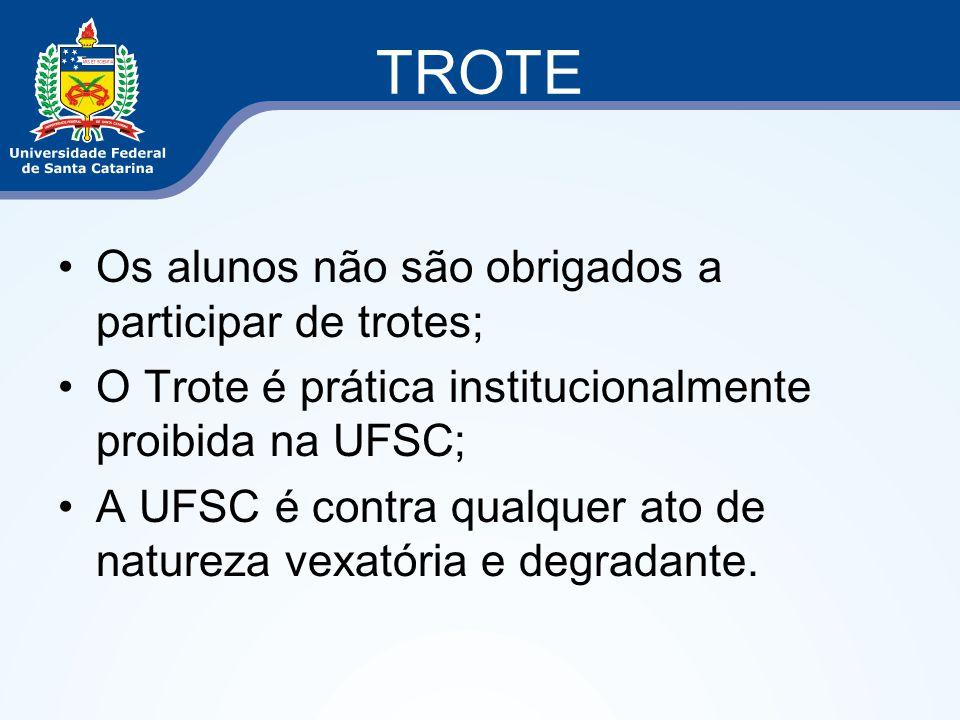 TROTE Os alunos não são obrigados a participar de trotes; O Trote é prática institucionalmente proibida na UFSC; A UFSC é contra qualquer ato de natur