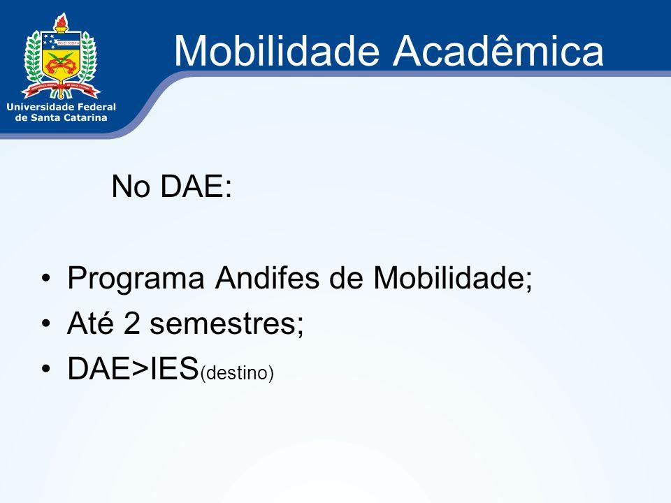 Mobilidade Acadêmica No DAE: Programa Andifes de Mobilidade; Até 2 semestres; DAE>IES (destino)