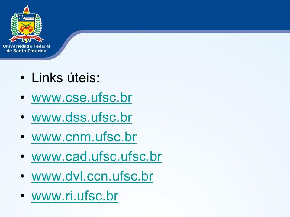 Links úteis: www.cse.ufsc.br www.dss.ufsc.br www.cnm.ufsc.br www.cad.ufsc.ufsc.br www.dvl.ccn.ufsc.br www.ri.ufsc.br