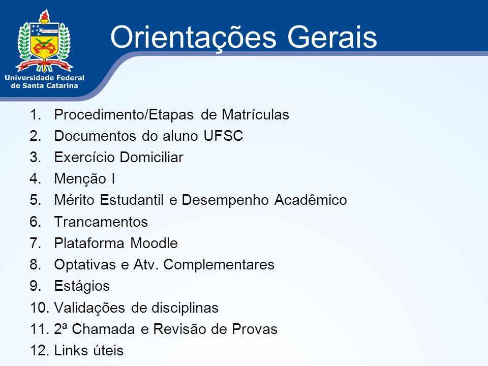 Orientações Gerais 1.Procedimento/Etapas de Matrículas 2.Documentos do aluno UFSC 3.Exercício Domiciliar 4.Menção I 5.Mérito Estudantil e Desempenho A