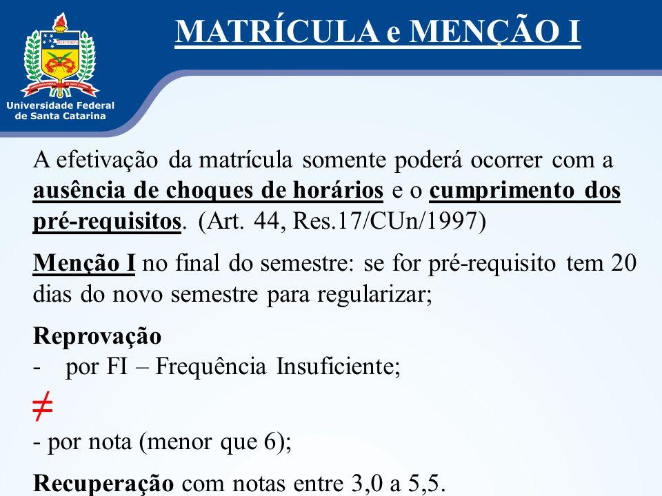 A efetivação da matrícula somente poderá ocorrer com a ausência de choques de horários e o cumprimento dos pré-requisitos. (Art. 44, Res.17/CUn/1997)