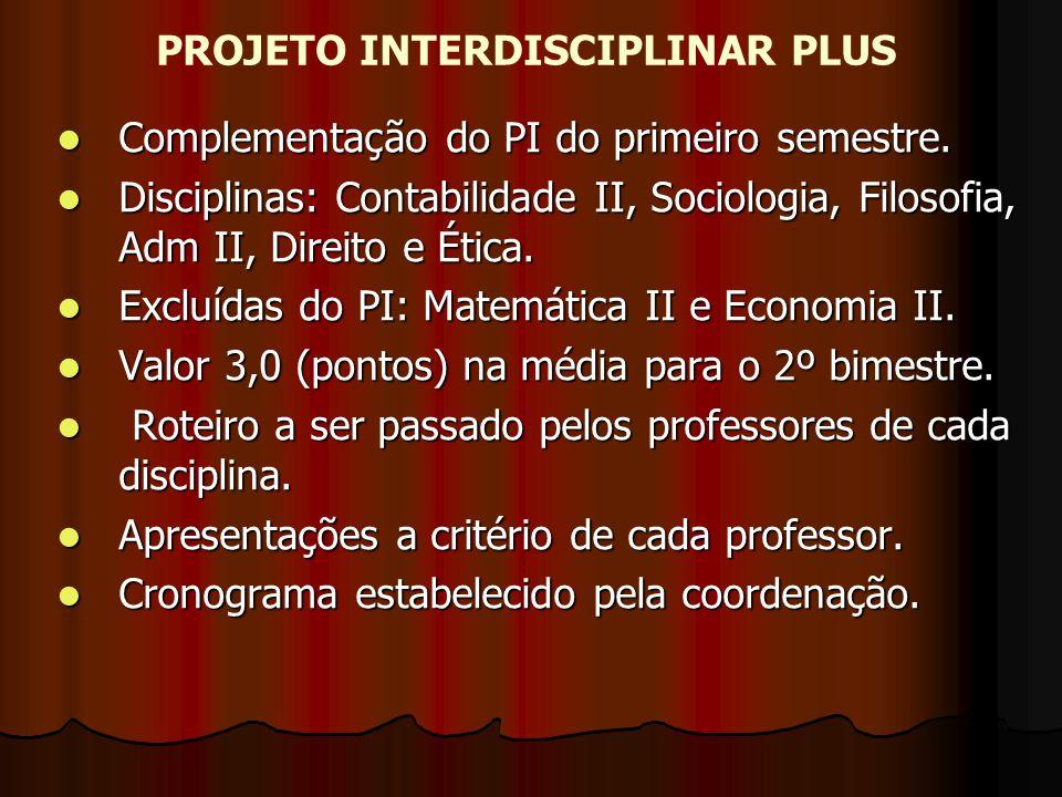 PROJETO INTERDISCIPLINAR PLUS Complementação do PI do primeiro semestre. Complementação do PI do primeiro semestre. Disciplinas: Contabilidade II, Soc