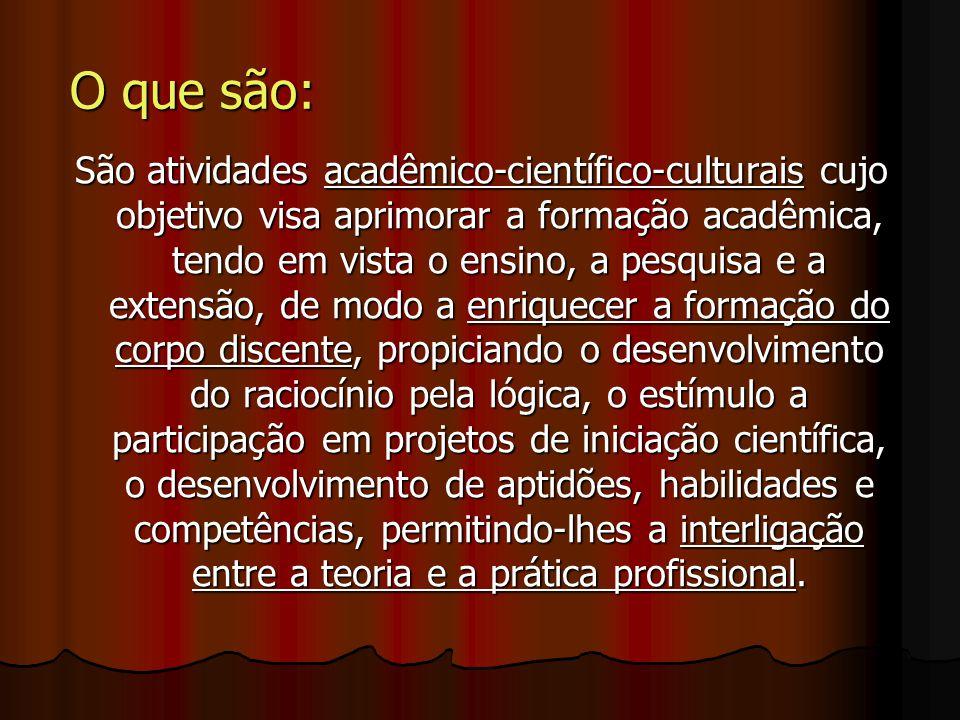 O que são: São atividades acadêmico-científico-culturais cujo objetivo visa aprimorar a formação acadêmica, tendo em vista o ensino, a pesquisa e a ex